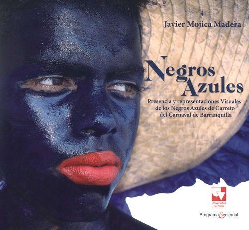 Negros azules. Presencia y representaciones Visuales de los Negros Azules de Carreto del Carnaval de Barranquilla | comprar en libreriasiglo.com