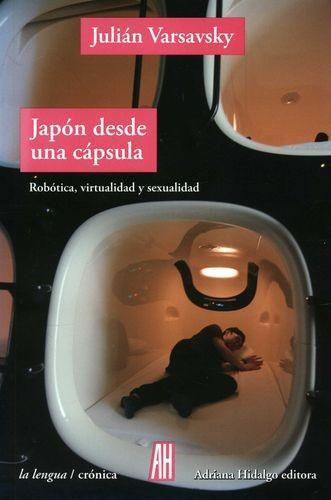 Japón desde una capsula. Robótica, virtualidad y sexualidad   comprar en libreriasiglo.com
