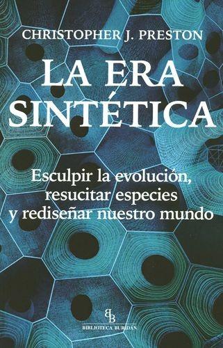 La Era sintética. Esculpir le evolución, resucitar especies y rediseñar nuestro mundo | comprar en libreriasiglo.com