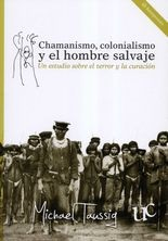 Chamanismo, colonialismo y el hombre salvaje. Un estudio sobre el terror y la curación