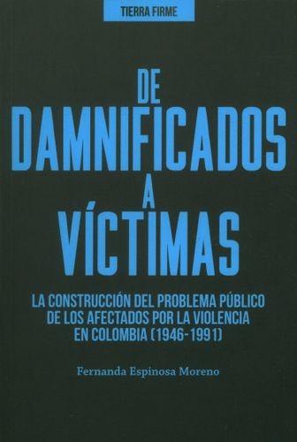 De damnificados a víctimas. La construcción del problema público de los afectados por la violencia en Colombia (1946-1991)   comprar en libreriasiglo.com