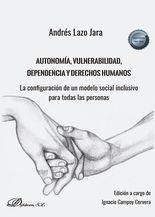 Autonomía, vulnerabilidad, dependencia y derechos humanos. La configuración de un modelo social inclusivo para todas las personas