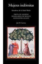 Mujeres indómitas. Sanadoras de la Edad Media. Trota de Salerno - Hildegarda de Bingen - Alessandra Giliani