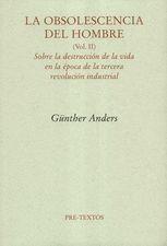 Obsolescencia del hombre. (Vol.II) Sobre la destrucción de la vida en la época de la tercera revolución industrial, La