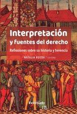 Interpretación y fuentes del derecho. Reflexiones sobre su historia y herencia