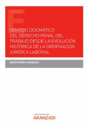 Sentido dogmático del derecho penal del trabajo desde la evolución histórica de la ordenación jurídica laboral