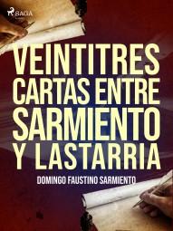 Veintitres cartas entre Sarmiento y Lastarria