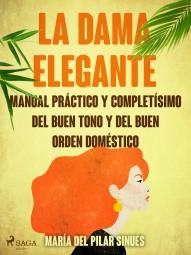 La dama elegante: manual práctico y completísimo del buen tono y del buen orden doméstico