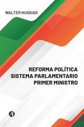 REFORMA POLÍTICA  SISTEMA PARLAMENTARIO  PRIMER MINISTRO