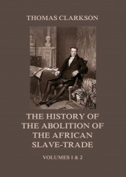 The History of the Abolition of the African Slave-Trade