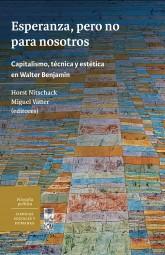 Esperanza, pero no para nosotros. Capitalismo, técnica y estética en Walter Benjamin