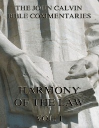 John Calvin's Commentaries On The Harmony Of The Law Vol. 1