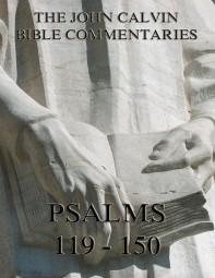John Calvin's Commentaries On The Psalms 119 - 150