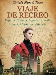Viaje de recreo: España, Francia, Inglaterra, Italia, Suiza, Alemania, Valencia