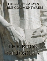 John Calvin's Commentaries On The Book Of Joshua