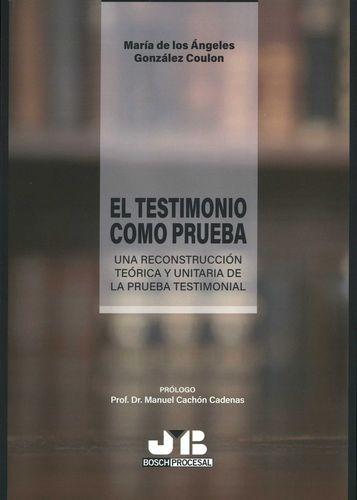 El Testimonio como prueba. Una reconstrucción teórica y unitaria de la prueba testimonial   comprar en libreriasiglo.com