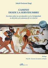 Camino desde la servidumbre. Escritos sobre la servidumbre en la Antigüedad, su derrota y la amenaza de su retorno