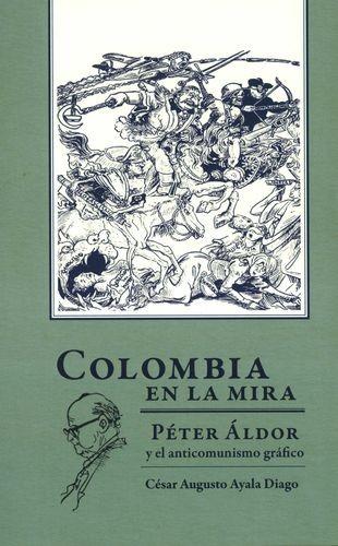 Colombia en la mira. Péter Áldor y el anticomunismo gráfico   comprar en libreriasiglo.com