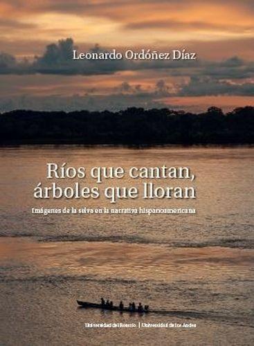 Ríos que cantan, árboles que lloran. Imágenes de la selva en la narrativa hispanoamericana   comprar en libreriasiglo.com