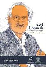Axel Honneth. Reconocimiento, herida moral y teoría crítica