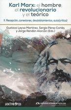 Karl Marx: el hombre, el revolucionario y el teórico. II. Recepción, conexiones, desdoblamientos, auto(crítica)