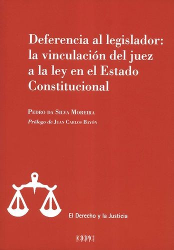 Deferencia al legislador: la vinculación del juez a la ley en el Estado Constitucional | comprar en libreriasiglo.com