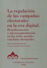 Regulación de las campañas electorales en la era digital. Desinformación y microsegmentación en las redes sociales con fines electorales, La