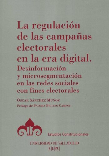 La Regulación de las campañas electorales en la era digital. Desinformación y microsegmentación en las redes sociales con fines electorales | comprar en libreriasiglo.com