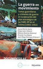 Guerra en movimiento. Tomas guerrilleras y crímenes de guerra en la ejecución del plan estratégico de las FARC-EP en el Tolima (1993-2002), La