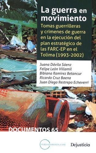 La Guerra en movimiento. Tomas guerrilleras y crímenes de guerra en la ejecución del plan estratégico de las FARC-EP en el Tolima (1993-2002) | comprar en libreriasiglo.com