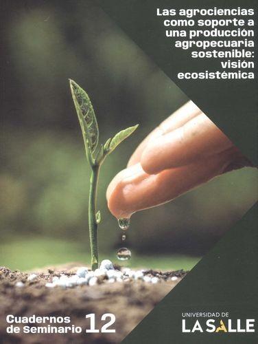 Las Agrociencias como soporte a una producción agropecuaria sostenible: visión ecosistémica | comprar en libreriasiglo.com