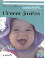 Crecer juntos. Una propuesta para aquellas personas que han decidido ser madres y padres, desde un enfoque real, práctico y divertido
