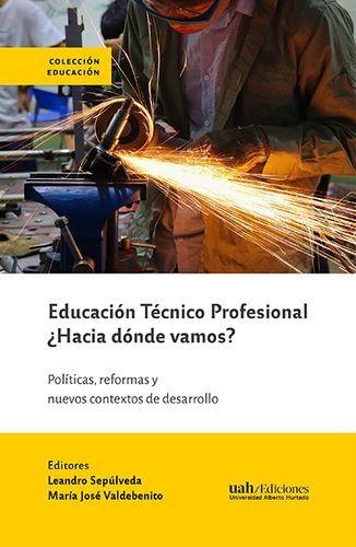 Educación Técnico Profesional ¿Hacia dónde vamos?. Políticas, reformas y nuevos contextos de desarrollo   comprar en libreriasiglo.com