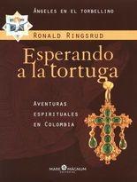 Esperando a la tortuga. Aventuras espirituales en Colombia