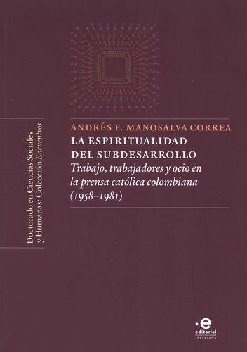 La Espiritualidad del subdesarrollo. Trabajo, trabajadores y ocio en la prensa católica colombiana (1958-1981)   comprar en libreriasiglo.com