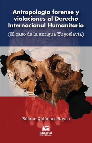 Antropología forense y violaciones al Derehco Internacional Humanitario. (El caso de la antigua Yugoslavia) | comprar en libreriasiglo.com