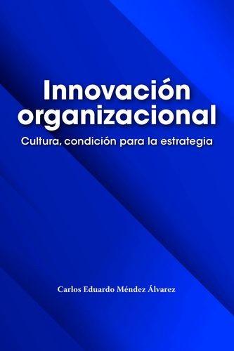Innovación organizacional. Cultura, condición para la estrategia | comprar en libreriasiglo.com