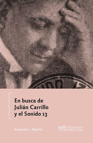 En busca de Julián Carrillo y el sonido 13   comprar en libreriasiglo.com