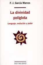 Divinidad políglota. Lenguaje, evolución y poder, La