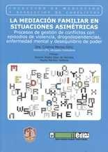 Mediación familiar en situaciones asimétricas. Procesos de gestión de conflictos con episodios de violencia, drogodependencias, enfermedad mental