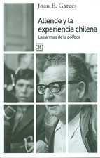 Allende y la experiencia chilena. Las armas de la política