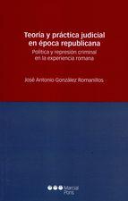 Teoría y práctica judicial en época republicana. Política y represión criminal en la experiencia romana