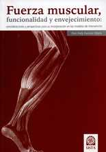 Fuerza muscular, funcionalidad y envejecimiento. Consideraciones y perspectivas para su incorporación en los modelos de intervención
